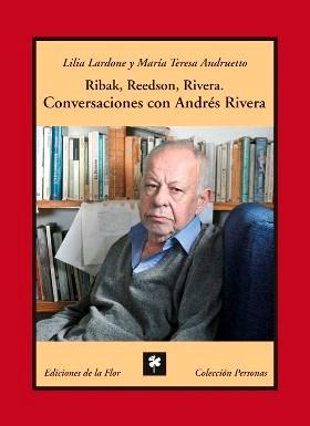 Ribak, Reedson, Rivera. Conversaciones con Andrés Rivera