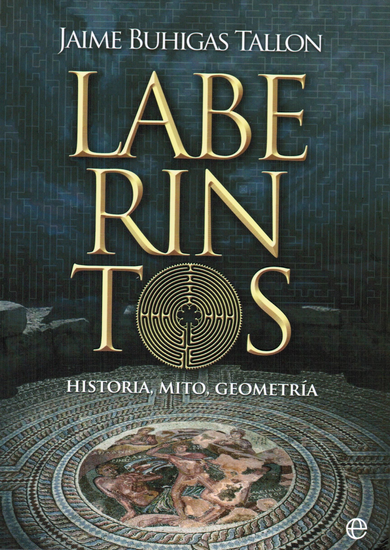 Laberintos. Historia, mito, geometría