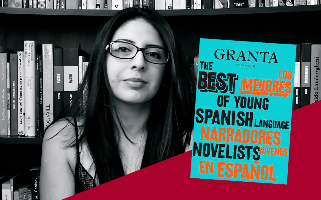 Mónica Ojeda Included in the selection of the 25 best narrators by «Granta»  Magazine.